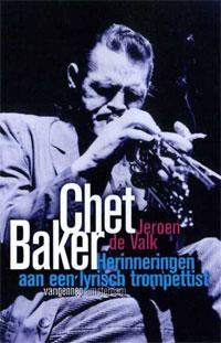 Chet Baker Herinneringen aan een lyrisch trompettist - Jeroen de Valk